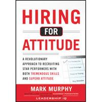 Hiring for Attitude by Mark Murphy book review